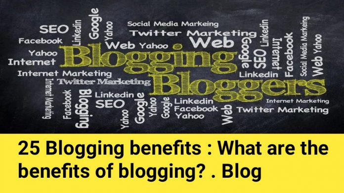 25 blogging benefits: What are the benefits of blogging. Blog