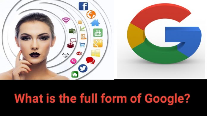 What is the full form of Google? meaning of Google?search