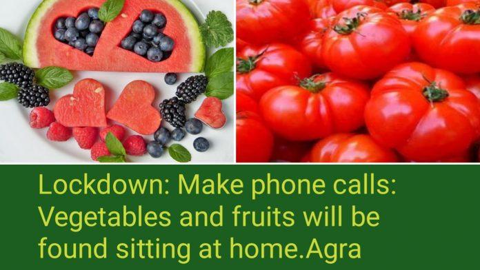 Lockdown: Make phone calls Vegetables and fruits will be found at home