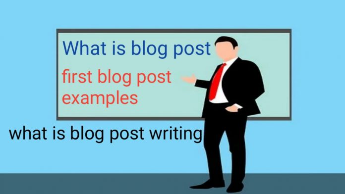 What is blog post what is blog post writing first blog post examples